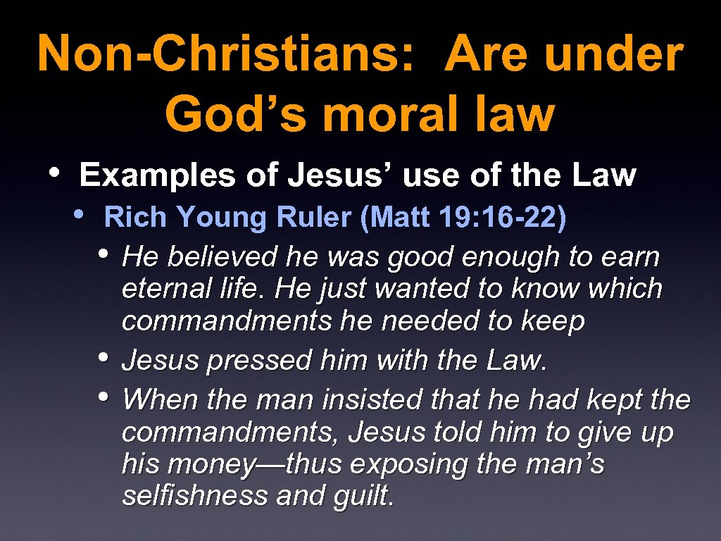 Non-Christians: Are under God's moral law • Examples of Jesus' use of the Law