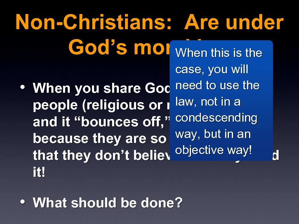 Non-Christians: Are under God's moral law When this is the • case, you will