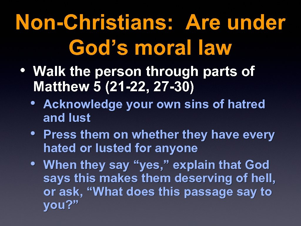 Non-Christians: Are under God's moral law • Walk the person through parts of Matthew