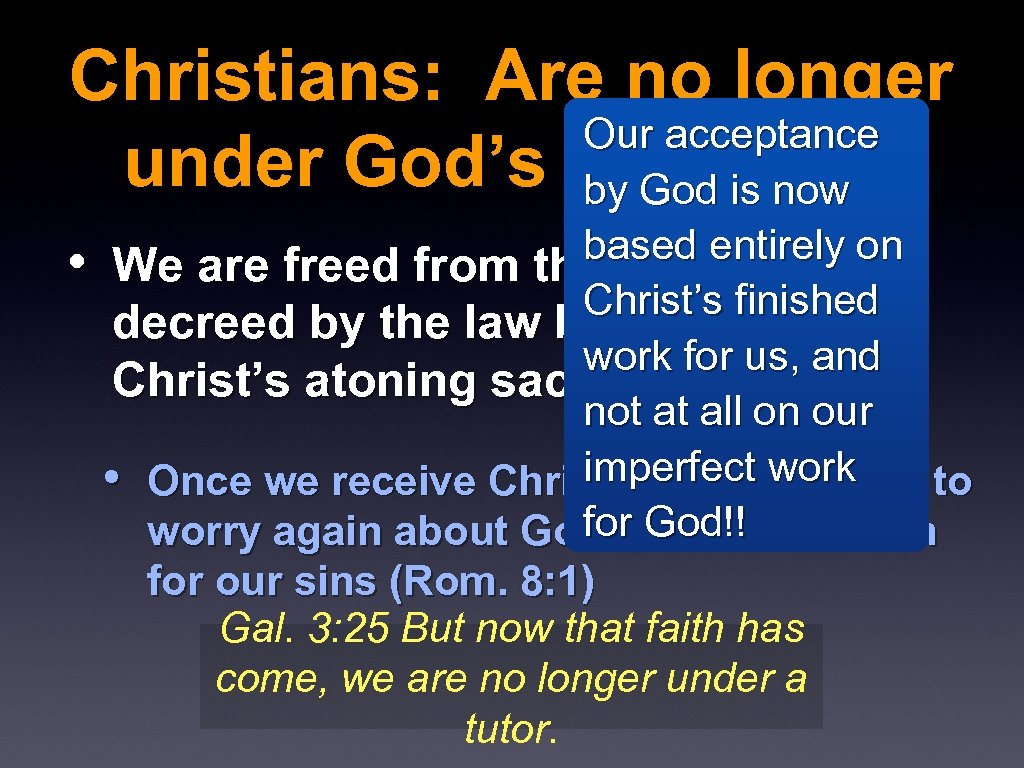 Christians: Are no longer Our acceptance under God's moral law by God is now