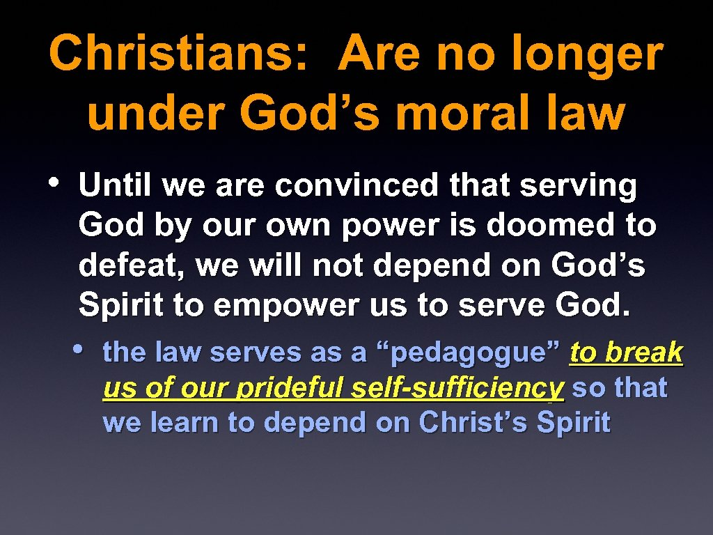 Christians: Are no longer under God's moral law • Until we are convinced that