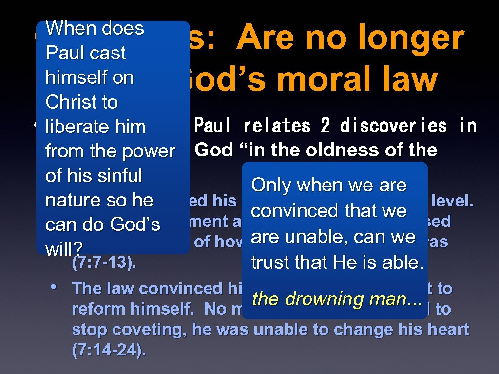 Christians: Are no longer under God's moral law When does Paul cast himself on