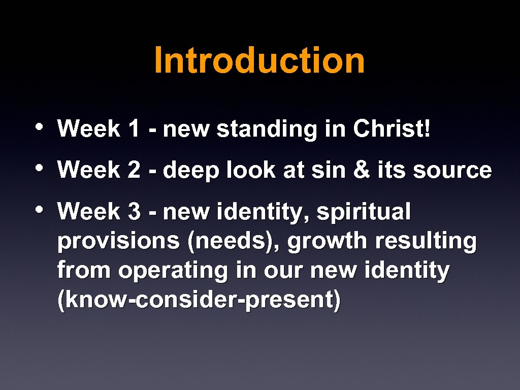 Introduction • • • Week 1 - new standing in Christ! Week 2 -
