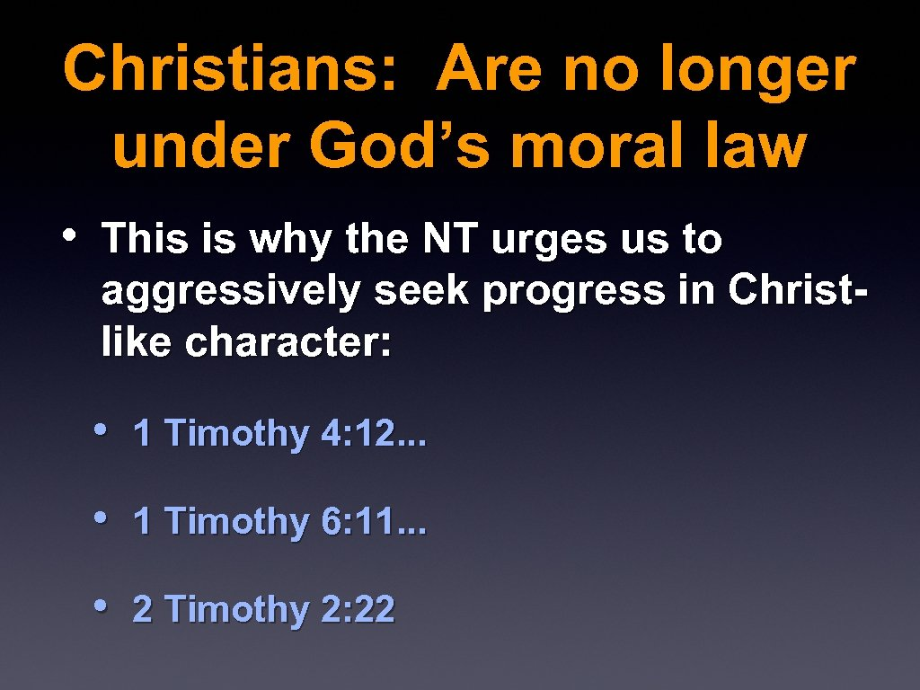 Christians: Are no longer under God's moral law • This is why the NT