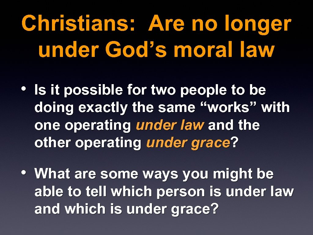 Christians: Are no longer under God's moral law • Is it possible for two