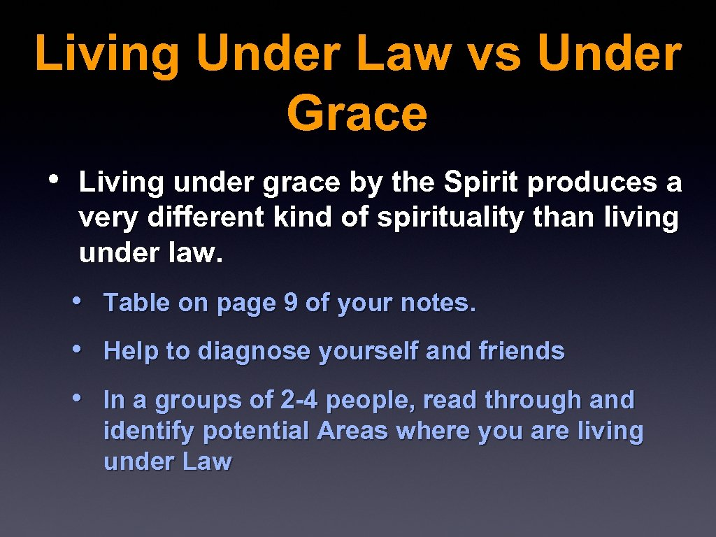 Living Under Law vs Under Grace • Living under grace by the Spirit produces