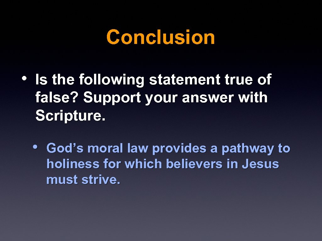 Conclusion • Is the following statement true of false? Support your answer with Scripture.