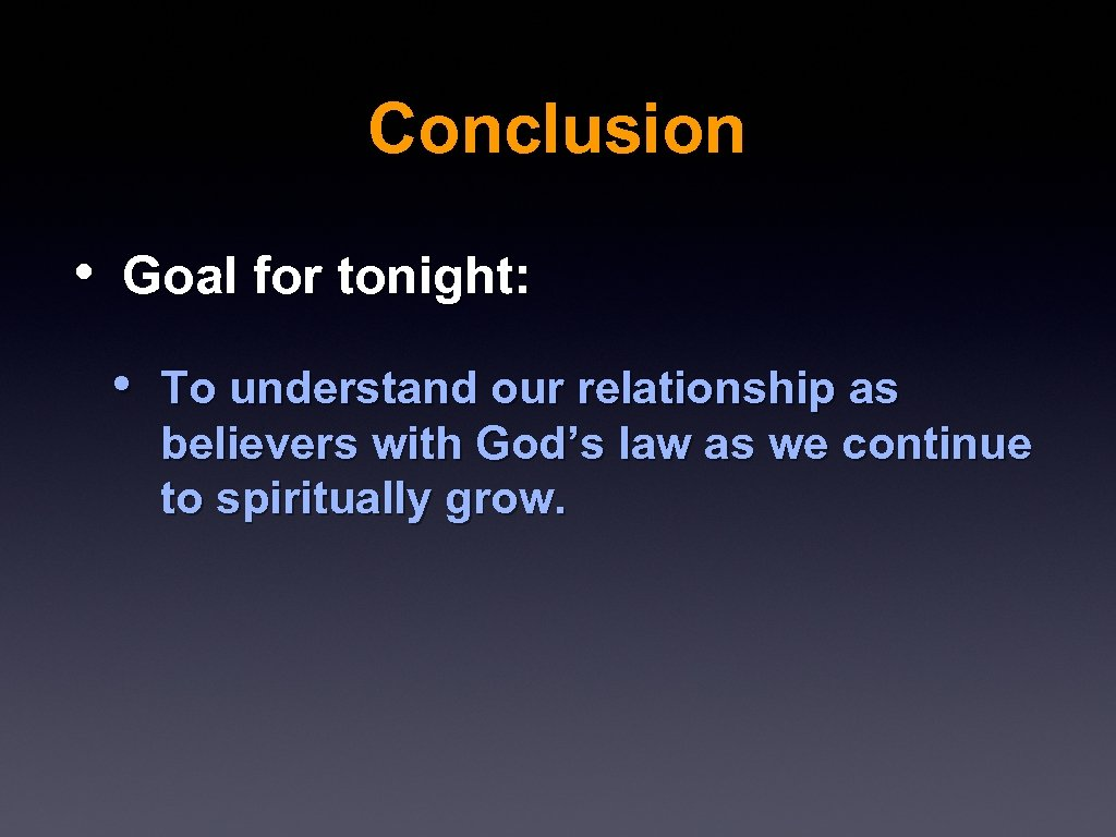 Conclusion • Goal for tonight: • To understand our relationship as believers with God's