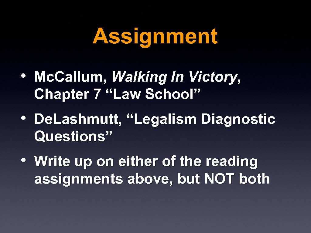 "Assignment • Mc. Callum, Walking In Victory, Chapter 7 ""Law School"" • De. Lashmutt,"