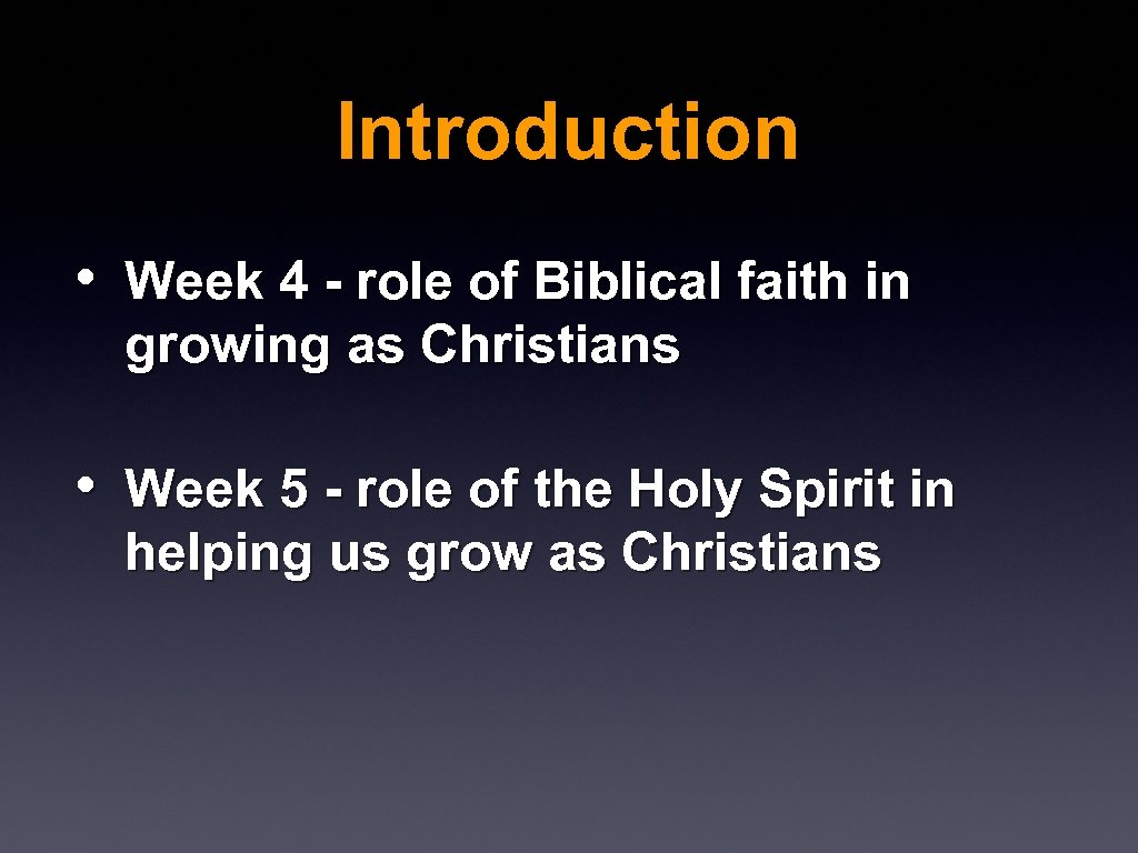 Introduction • Week 4 - role of Biblical faith in growing as Christians •
