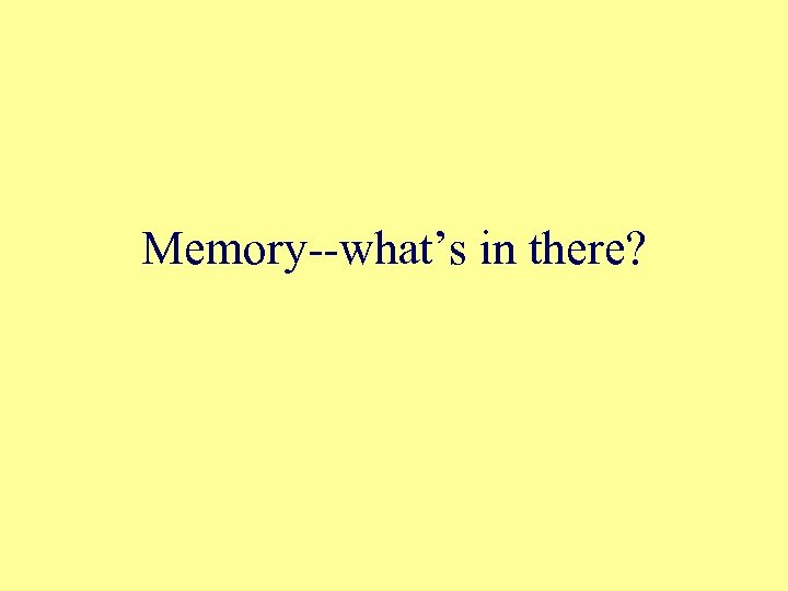 Memory--what's in there?