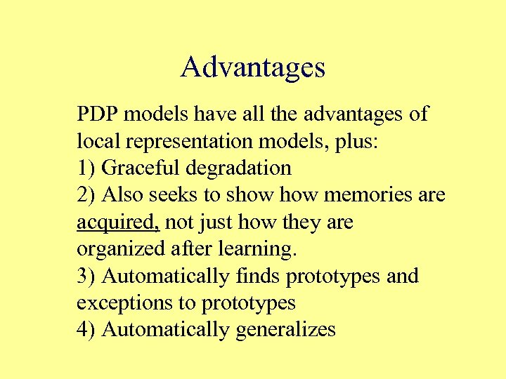 Advantages PDP models have all the advantages of local representation models, plus: 1) Graceful