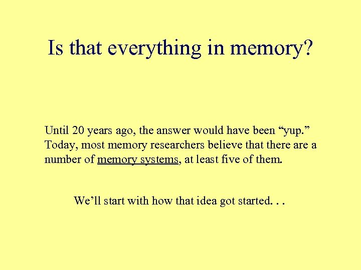Is that everything in memory? Until 20 years ago, the answer would have been