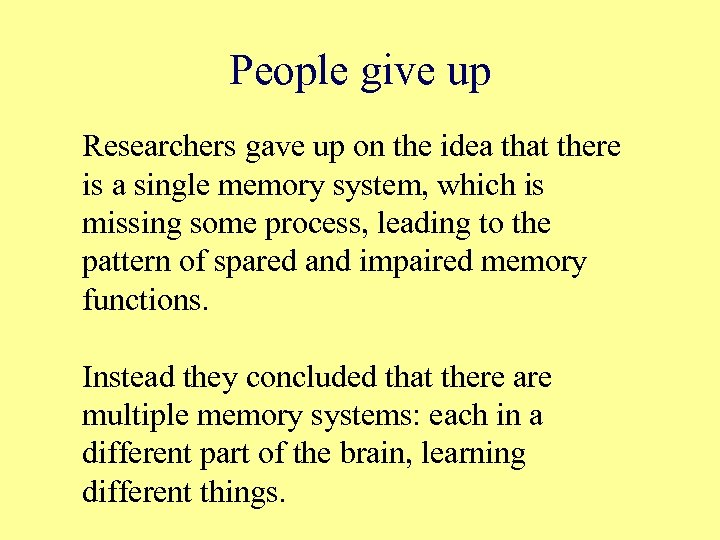 People give up Researchers gave up on the idea that there is a single