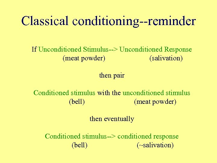 Classical conditioning--reminder If Unconditioned Stimulus--> Unconditioned Response (meat powder) (salivation) then pair Conditioned stimulus