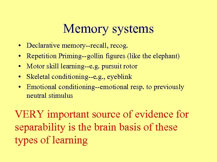 Memory systems • • • Declarative memory--recall, recog. Repetition Priming--gollin figures (like the elephant)