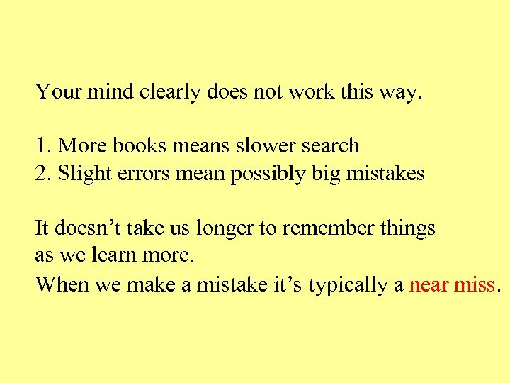 Your mind clearly does not work this way. 1. More books means slower search