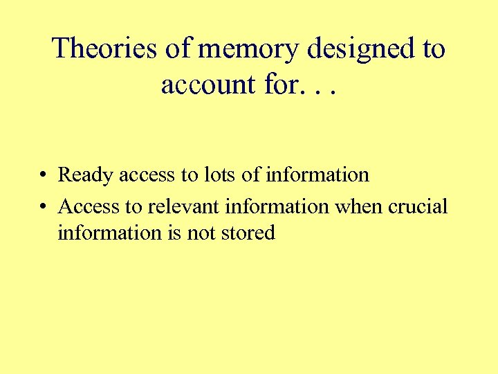 Theories of memory designed to account for. . . • Ready access to lots