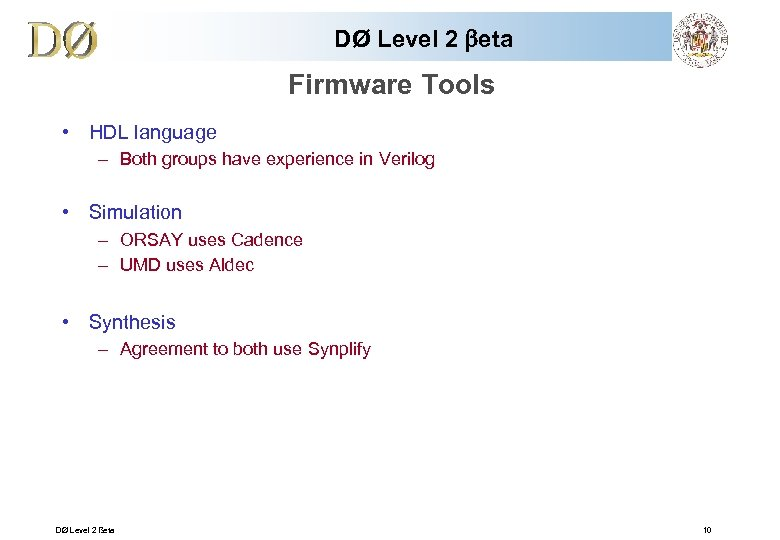 DØ Level 2 beta Firmware Tools • HDL language – Both groups have experience