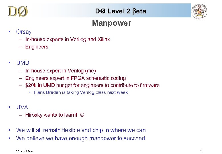 DØ Level 2 beta Manpower • Orsay – In-house experts in Verilog and Xilinx