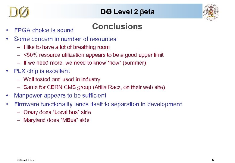 DØ Level 2 beta Conclusions • FPGA choice is sound • Some concern in