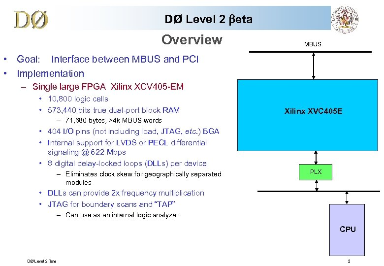 DØ Level 2 beta Overview MBUS • Goal: Interface between MBUS and PCI •
