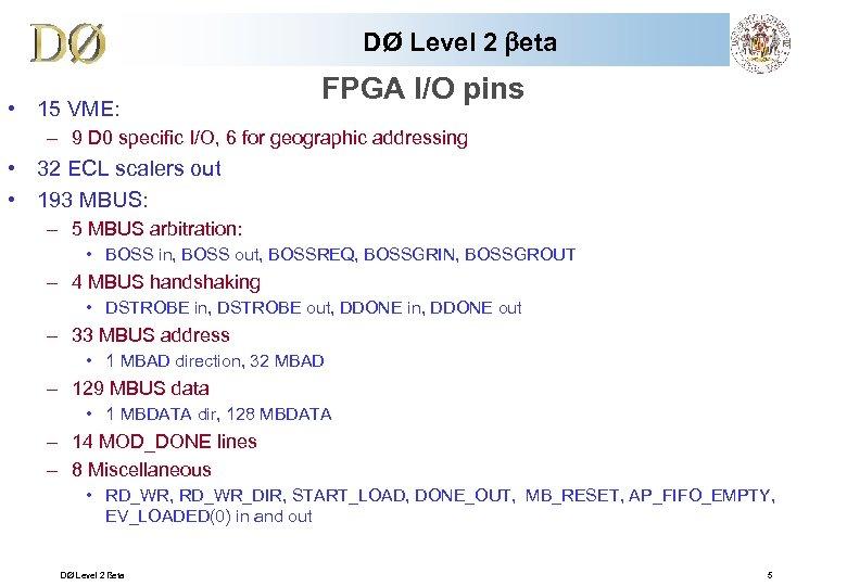 DØ Level 2 beta • 15 VME: FPGA I/O pins – 9 D 0