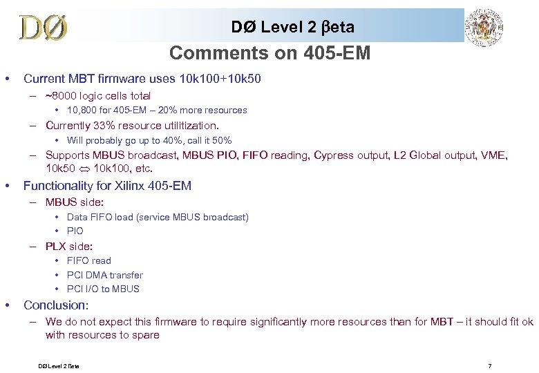 DØ Level 2 beta Comments on 405 -EM • Current MBT firmware uses 10