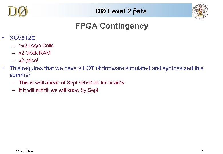 DØ Level 2 beta FPGA Contingency • XCV 812 E – >x 2 Logic