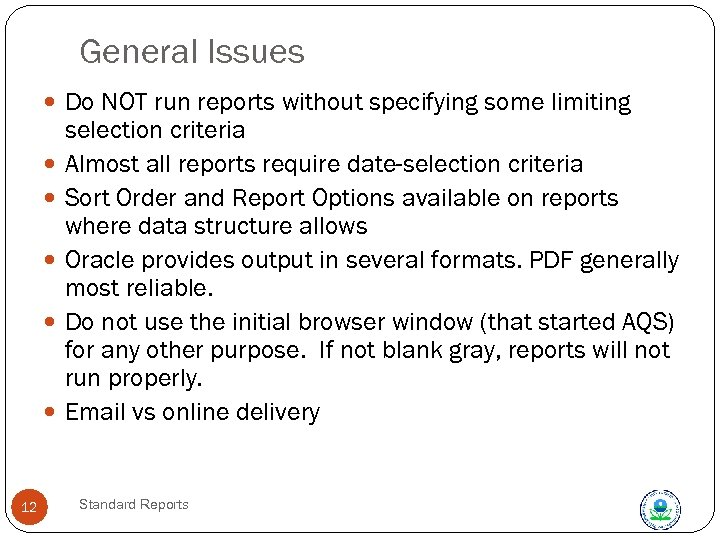 General Issues Do NOT run reports without specifying some limiting 12 selection criteria Almost