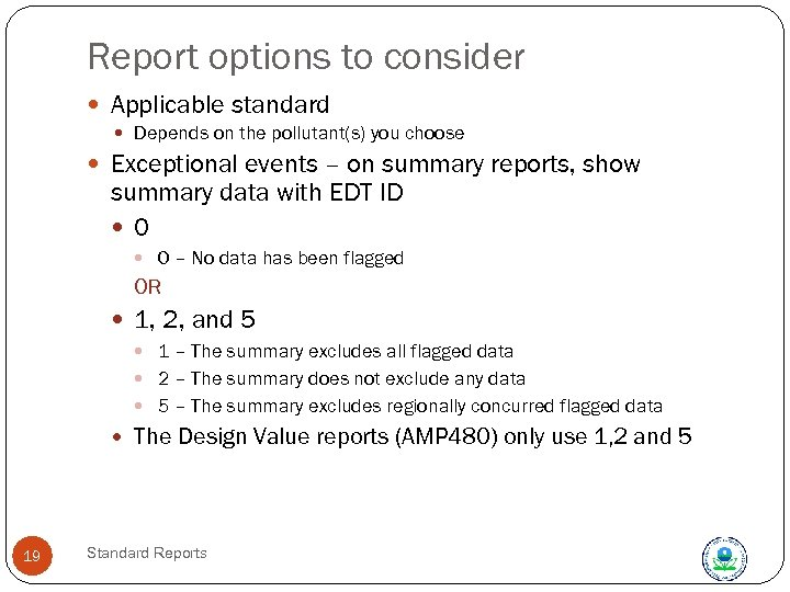 Report options to consider Applicable standard Depends on the pollutant(s) you choose Exceptional events