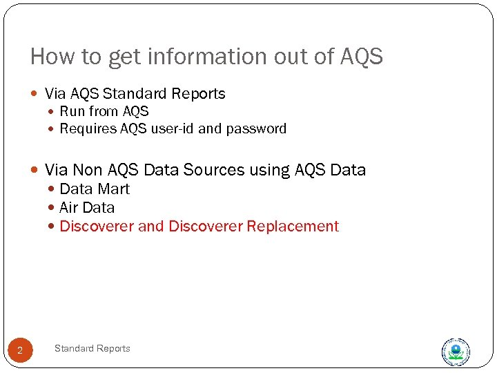 How to get information out of AQS Via AQS Standard Reports Run from AQS
