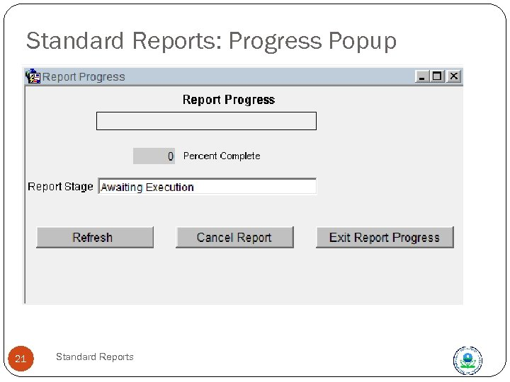 Standard Reports: Progress Popup Progress popup buttons apply to the POPUP, not to the
