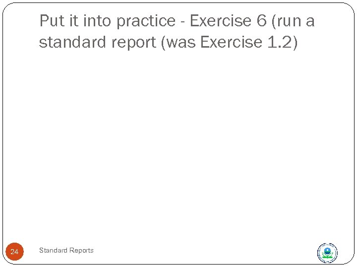 Put it into practice - Exercise 6 (run a standard report (was Exercise 1.