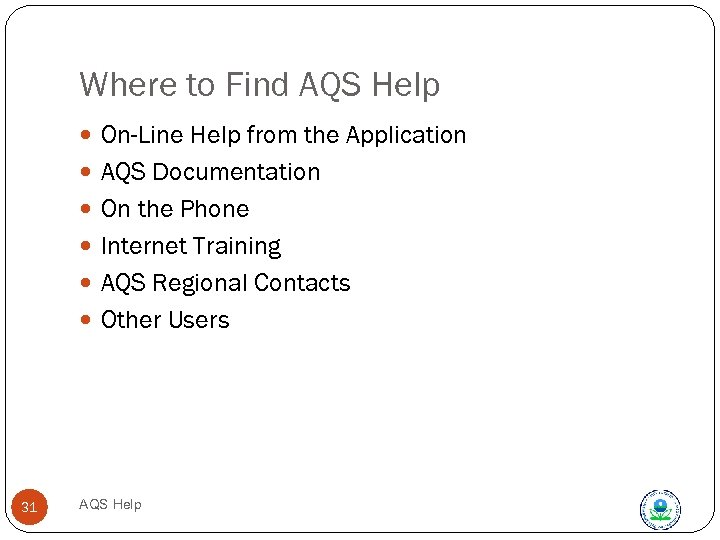 Where to Find AQS Help On-Line Help from the Application AQS Documentation On the