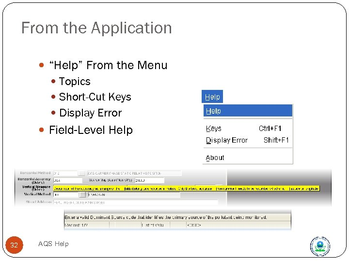 "From the Application ""Help"" From the Menu Topics Short-Cut Keys Display Error Field-Level Help"