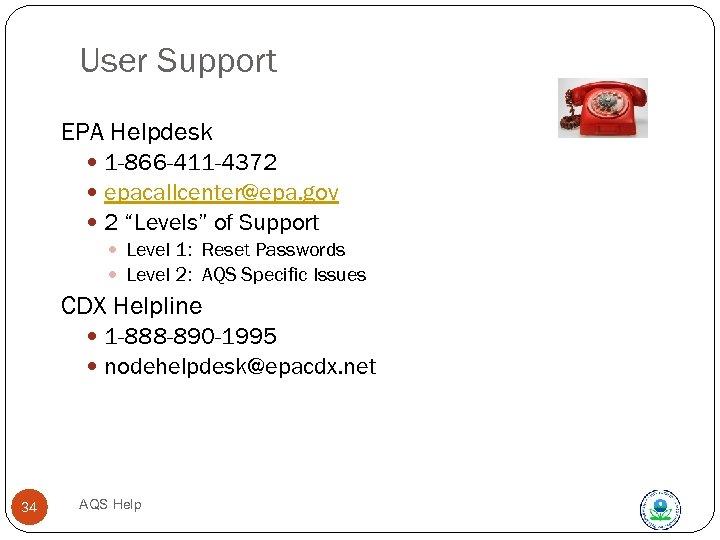 """User Support EPA Helpdesk 1 -866 -411 -4372 epacallcenter@epa. gov 2 """"Levels"""" of Support"""