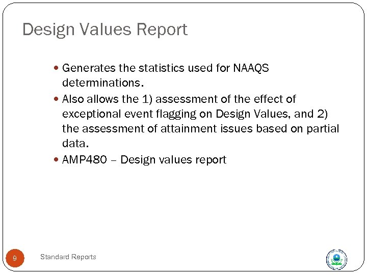 Design Values Report Generates the statistics used for NAAQS determinations. Also allows the 1)