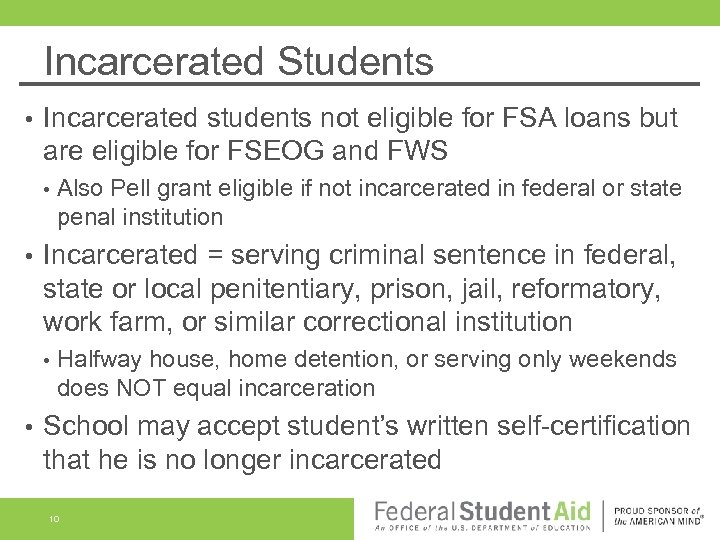 Incarcerated Students • Incarcerated students not eligible for FSA loans but are eligible for