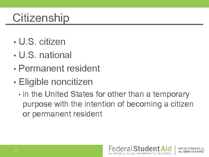 Citizenship U. S. citizen • U. S. national • Permanent resident • Eligible noncitizen