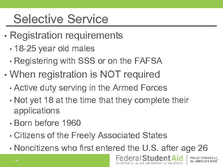 Selective Service • Registration requirements • 18 -25 year old males • Registering with