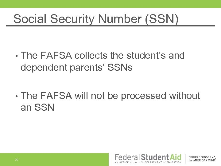 Social Security Number (SSN) • The FAFSA collects the student's and dependent parents' SSNs