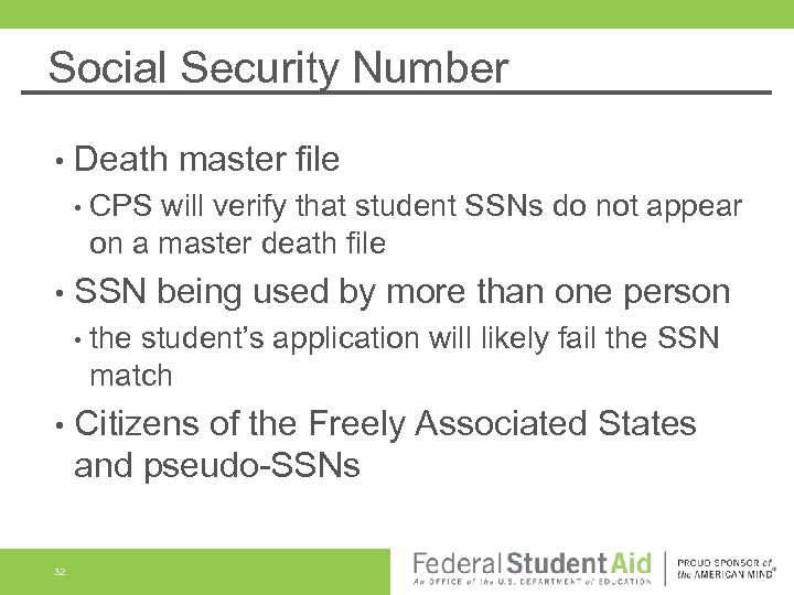 Social Security Number • Death master file • CPS will verify that student SSNs