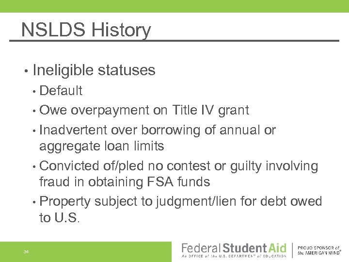 NSLDS History • Ineligible statuses • Default • Owe overpayment on Title IV grant