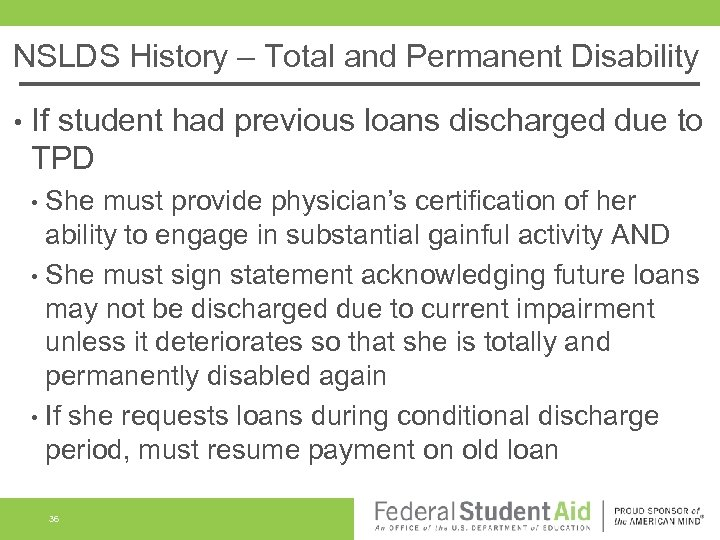 NSLDS History – Total and Permanent Disability • If student had previous loans discharged