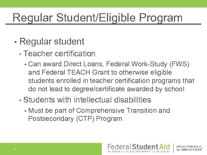 Regular Student/Eligible Program • Regular student • Teacher • certification Can award Direct Loans,
