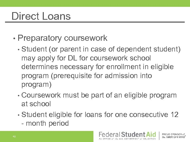 Direct Loans • Preparatory coursework • Student (or parent in case of dependent student)