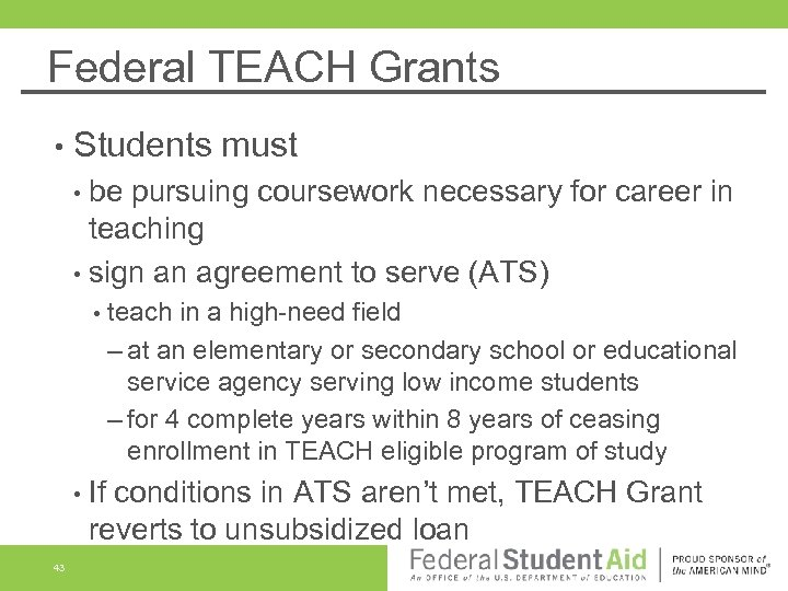 Federal TEACH Grants • Students must • be pursuing coursework necessary for career in