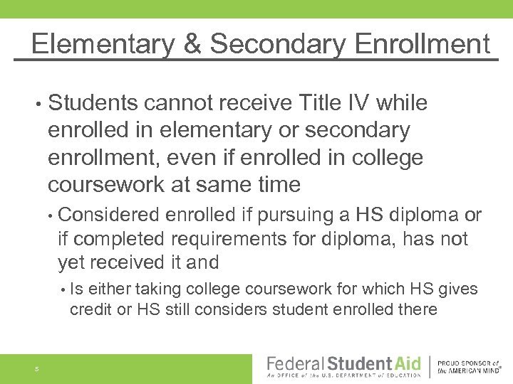 Elementary & Secondary Enrollment • Students cannot receive Title IV while enrolled in elementary