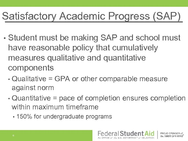 Satisfactory Academic Progress (SAP) • Student must be making SAP and school must have